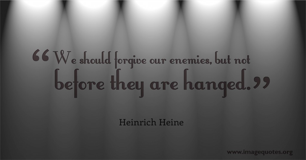 We-should-forgive-our-enemies-but-not-before-they-are-hanged-Heinrich-Heine-quote